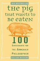 Vezi produsul The Pig That Wants to Be Eaten : 100 Experiments for the Armchair Philosopher in magazinul biabooks.ro