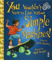 Vezi produsul You Wouldn't Want To Live Without Simple Machines! in magazinul biabooks.ro